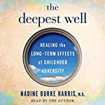 The Deepest Well: Healing the Long-Term Effects of Childhood Adversity | Dr. Nadine Burke Harris