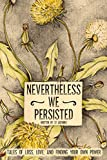 img - for Nevertheless We Persisted: Tales of Loss, Love, and Finding Your Own Power book / textbook / text book