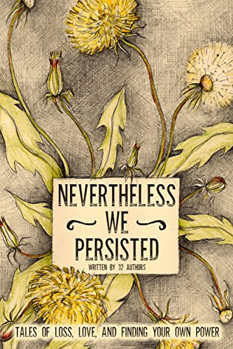 Nevertheless We Persisted: Tales of Loss, Love, and Finding Your Own Power