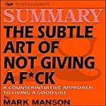 Summary: The Subtle Art of Not Giving a F*ck: A Counterintuitive Approach to Living a Good Life |  Readtrepreneur Publishing