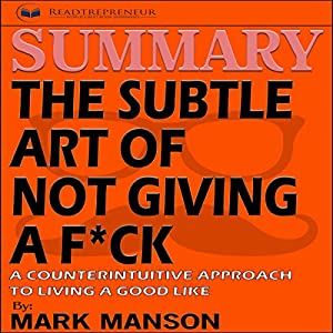 Summary: The Subtle Art of Not Giving a F*ck: A Counterintuitive Approach to Living a Good Life Audiobook