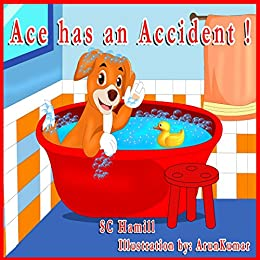 ACE has an ACCIDENT!: For ages 3 and above. Picture book, Storybook and Audiobook by [HAMILL, S C]