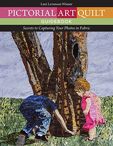 Pictorial Art Quilt Guidebook: Secrets to Capturing Your Photos in - Embellishments Fabric Collection
