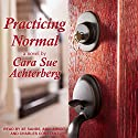 Practicing Normal Audiobook by Cara Sue Achterberg Narrated by Andi Arndt, Charles Constant, Xe Sands