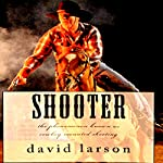 Shooter: The Phenomenon Known as Cowboy Mounted Shooting | David Larson