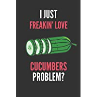 I Just Freakin' Love Cucumbers: Funny Fruit Lover's Lined Notebook Journal 110 Pages Great Gift