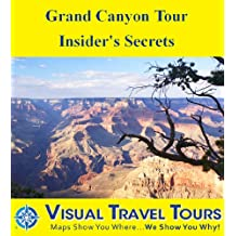 Grand Canyon Tour - Insiders Secrets: A Self-guided Pictorial Driving Tour (Tours4Mobile, Visual Travel Tours Book 241)