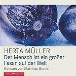 Der Mensch ist ein großer Fasan auf der Welt | Herta Müller