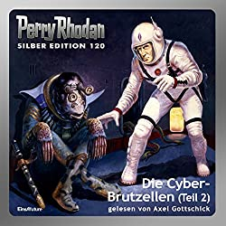 Der Cyber-Brutzellen - Teil 2 (Perry Rhodan Silber Edition 120)