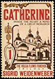 Catherine: Inside the Heart and Mind of a Great Monarch (The Volga Flows Forever Book 1)