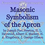 Masonic Symbolism of the Apron: Foundations of Freemasonry Series | H. L. Haywood,Joseph Fort Newton,Albert G. Mackey,H. A. Kingsbury,J. George Gibson