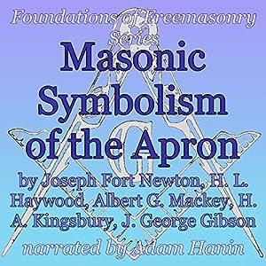 Masonic Symbolism of the Apron: Foundations of Freemasonry Series Audiobook
