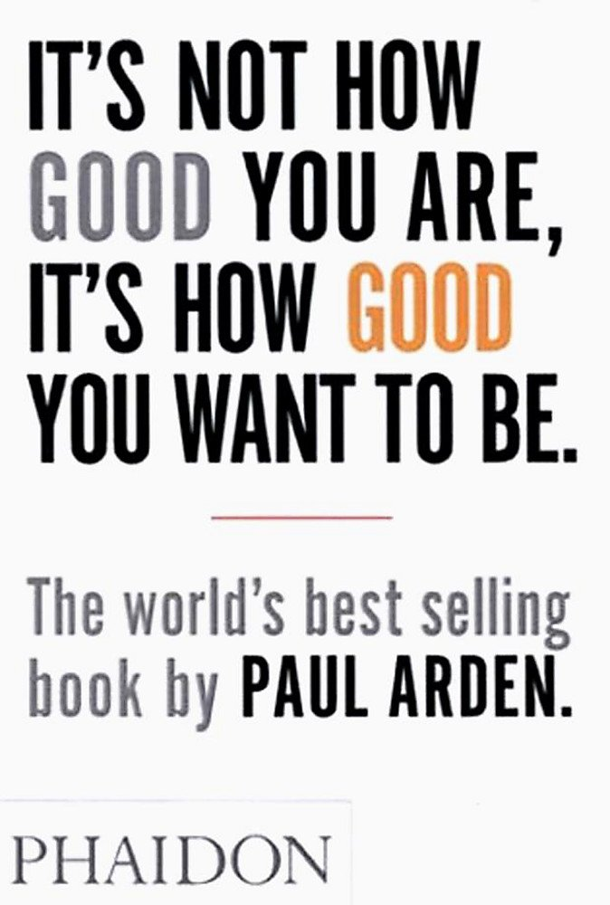 It's Not How Good You Are, It's How Good You Want to Be: The world's best selling book