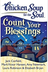 Chicken Soup for the Soul: Count Your Blessings: 101 Stories of Gratitude, Fortitude, and Silver Linings Kindle Edition