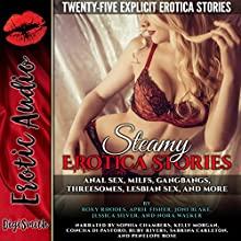 Steamy Erotica Stories: Anal Sex, MILFs, Gangbangs, Threesomes, Lesbian Sex, and More. Twenty-Five Explicit Erotica Stories Audiobook by April Fisher, Joni Blake, Jessica Silver, Roxy Rhodes, Nora Walker Narrated by Sophia Chambers Kelly Morgan Concha di Pastoro Ruby Rivers Sabrina Carleton Penelope Rose