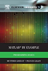 MATLAB By Example guides the reader through each step of writing MATLAB programs. The book assumes no previous programming experience on the part of the reader, and uses multiple examples in clear language to introduce concepts and practical ...