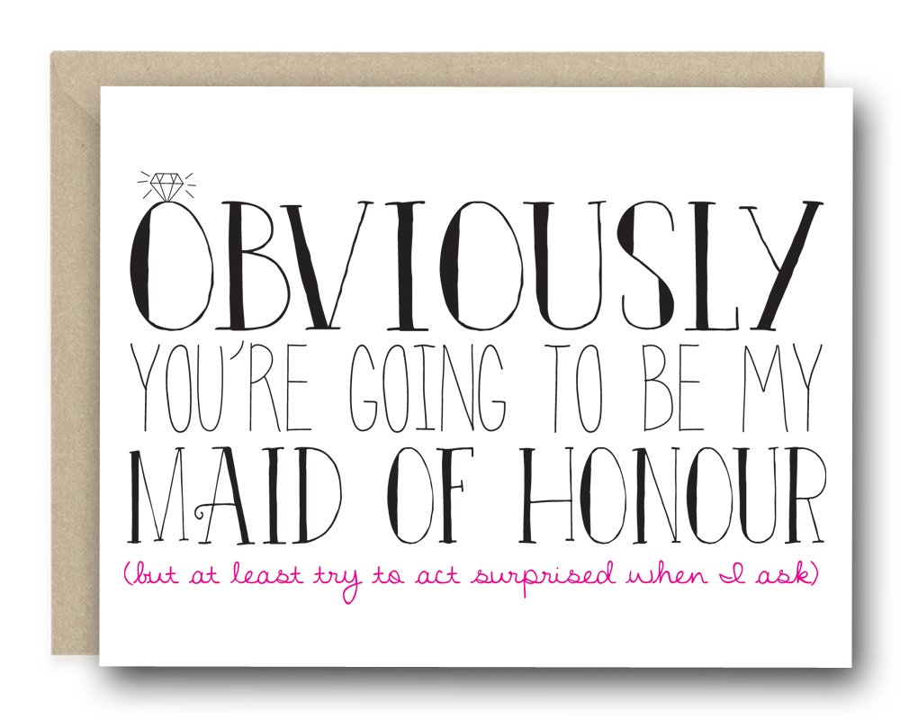 Funny Bridal Party Ask Card - Obviously You're Going To Be my Maid of Honour (Honor)