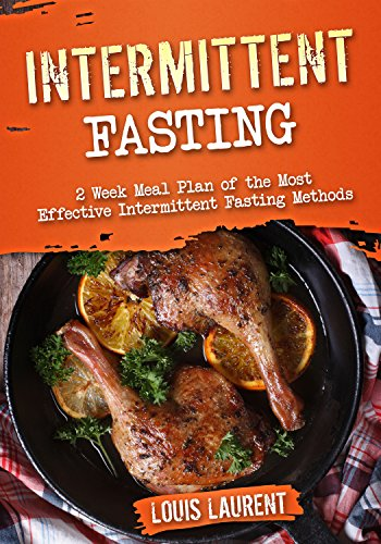 Intermittent Fasting: 6 Week Meal Plan to Make Intermittent Fasting a Success! (Louis Laurent - cookbooks Book 7) by Louis Laurent