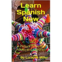 Learn Spanish Now : A Picture Book  For Adults and Children