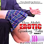 Raven Merlot's Erotic Spanking Tales Volume 1: Dark Desires and Initiation: Raven Merlot's Spanking Tales | Diana Kemp,Raven Merlot