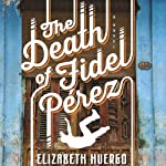 The Death of Fidel Perez | Elizabeth Huergo
