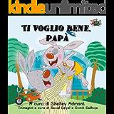 Italian children's books: Ti voglio bene, papa (italian kids books)  Libri per bambini in italiano, italian kids books (Italian Bedtime Collection) (Italian Edition)