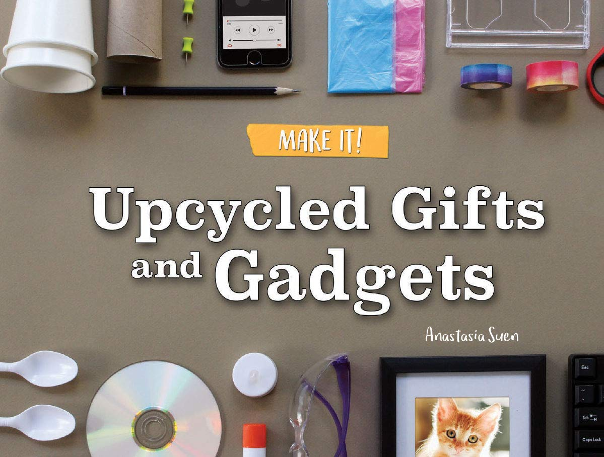 Upcycled Gifts and Gadgets (Make It!) ebook