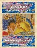"My Grandma Loves to Play, Winifred ""Oyoko"" Loving, 1466974052"