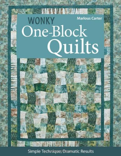 Wonky One-Block Quilts: Simple Techniques, Dramatic Results pdf epub