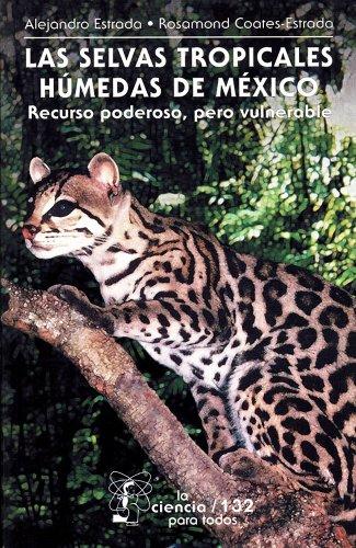 Las selvas tropicales húmedas en México. Recurso poderoso, pero vulnerable (La Ciencia Para Todos...