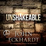 Unshakeable: Dismantling Satan's Plan to Destroy Your Foundation | John Eckhardt