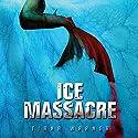 Ice Massacre Hörbuch von Tiana Warner Gesprochen von: Sarah Beth Goer
