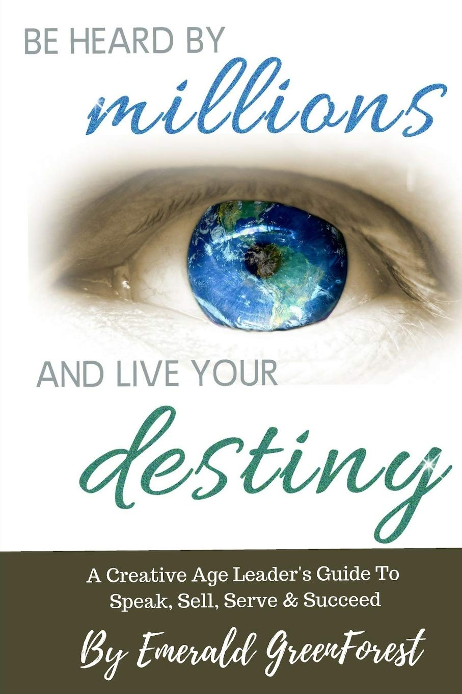 Be Heard By Millions Live Your Destiny A Creative Age Leader S Guide To Speak Sell Serve Succeed Greenforest Emerald Peaceful 9780982118917 Amazon Com Books