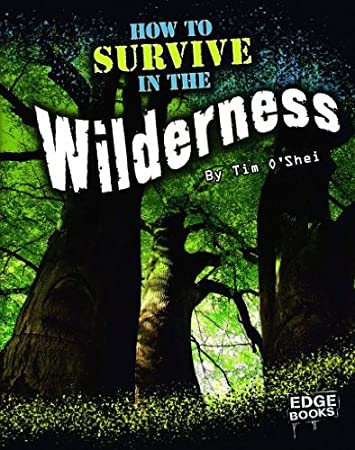 amazon com how to survive in the wilderness edge books how to