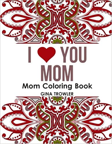Mom Coloring Book I Love You Beautiful And Relaxing Gift For Grandma Other Mothers