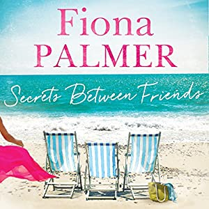 Secrets Between Friends Audiobook by Fiona Palmer Narrated by Anna Steen