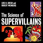 The Science of Supervillains | Lois H. Gresh,Robert H. Weinberg
