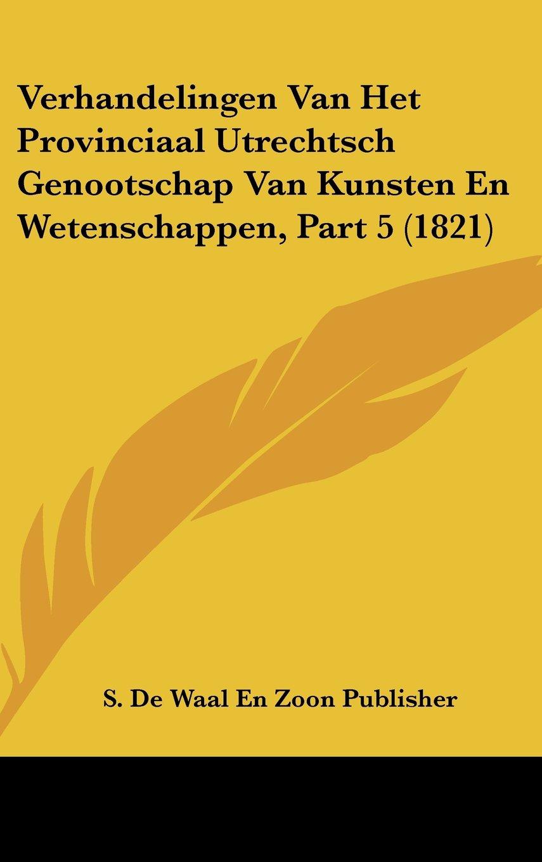 Verhandelingen Van Het Provinciaal Utrechtsch Genootschap Van Kunsten En Wetenschappen, Part 5 (1821) (Chinese Edition) pdf