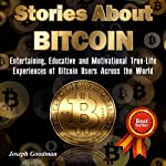 Stories About Bitcoin: Entertaining, Educative and Motivational True-Life Experiences of Bitcoin Users Across the World | Joseph Goodman
