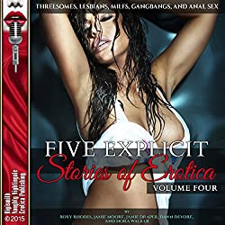 Five Explicit Stories of Erotica, Volume Four: Threesomes, Lesbians, MILFs, Gangbangs, and Anal Sex