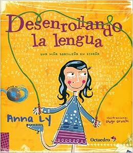 DESENROLLANDO LA LENGUA: Una niña brasileña en España Cuentos infantiles: Amazon.es: Ly, Anna, Droschi, Diogo, Romero Sala, Bertran: Libros