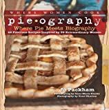 By Jo Packham Pieography: Where Pie Meets Biography-42 Fabulous Recipes Inspired by 39 Extraordinary Women (A WWC [Hardcover]