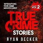 True Crime Stories - List of 12, Volume 2: 12 Terrifying True Crime Murder Cases Hörbuch von Ryan Becker Gesprochen von: Philip Hoffman
