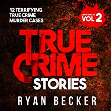 True Crime Stories - List of 12, Volume 2: 12 Terrifying True Crime Murder Cases Audiobook by Ryan Becker Narrated by Philip Hoffman