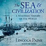The Sea and Civilization: A Maritime History of the World | Lincoln Paine