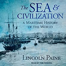 The Sea and Civilization: A Maritime History of the World Audiobook by Lincoln Paine Narrated by Tom Perkins
