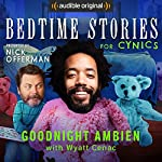 Ep. 1: Goodnight Ambien With Wyatt Cenac (Bedtime Stories for Cynics) | Nick Offerman,Wyatt Cenac,Jessica Conrad