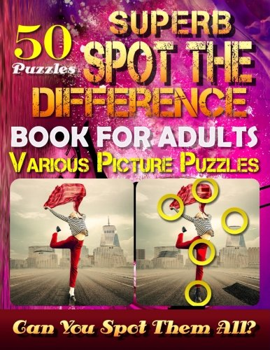 Superb Spot the Difference Book for Adults: Various Picture Puzzles.: Can You Really Find All the Differences?