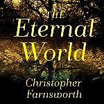 The Eternal World: A Novel | Christopher Farnsworth