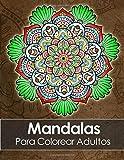 Mandalas Para Colorear Adultos: Un Libro Para Colorear Para Adultos + BONO Gratuito De 60 Páginas De Mandalas Para Colorear (PDF Para Imprimir)